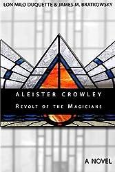 Aleister Crowley - Revolt of the Magicians: A Novel by Lon Milo DuQuette (2011-04-08)