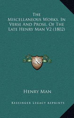 The Miscellaneous Works, in Verse and Prose, of the Late Henry Man V2 (1802)