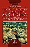 I luoghi e i racconti più strani della Sardegna. Itinerari, luoghi nascosti e imperdibili segreti che sopravvivono al trascorrere del tempo