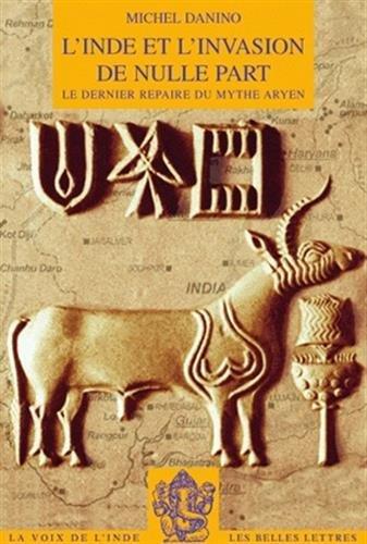 L'Inde Et L'Invasion de Nulle Part: Le Dernier Repaire Du Mythe Aryen (La Voix de L'Inde) par Michel Danino