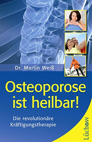 Osteoporose ist heilbar!: Die Therapie-Sensation - wissenschaftlich bestätigt