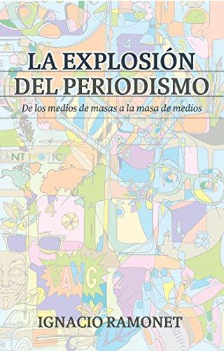 La explosión del periodismo: De los medios de masas a la masa de medios (Spanish Edition)
