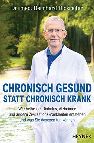 Chronisch gesund statt chronisch krank: Wie Arthrose, Diabetes, Alzheimer und andere Zivilisationskrankheiten entstehen ─ und was Sie dagegen tun können
