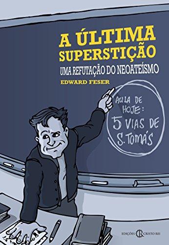 A última superstição: Uma refutação do neoateísmo (Portuguese Edition) por Edward Feser