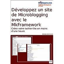 Créer un site de microblogging avec le mkframework: Créez votre propre twitter-like en moins d'une heure
