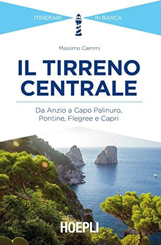 scaricare ebook gratis Il Tirreno centrale. Da Anzio a Capo Palinuro, Pontine, Flegree e Capri PDF Epub