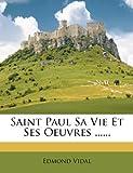 Saint Paul Sa Vie Et Ses Oeuvres