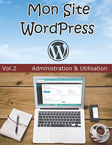 Mon Site WordPress – Volume 2 – Administration & Utilisation par Anthony Pellarin