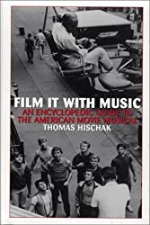 Film It with Music: An Encyclopedic Guide to the American Movie Musical by Thomas S. Hischak (2001-02-28)