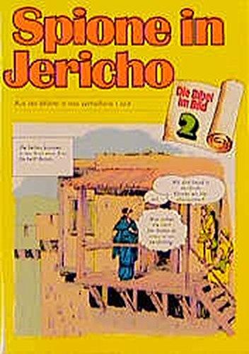 Spione in Jericho: Aus der Wüste in das verheissene Land (Die Bibel im Bild)