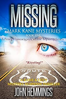 MISSING - MARK KANE MYSTERIES - BOOK FIVE: A Private Investigator Crime Series of Murder, Mystery, Suspense & Thriller Stories with more Twists and Turns than a Roller Coaster by [Hemmings, John]