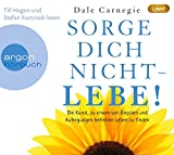 Hörbestseller MP3-Ausgabe: Sorge dich nicht ? lebe!: Die Kunst, zu einem von Ängsten und Aufregungen befreiten Leben zu finden - Dale Carnegie