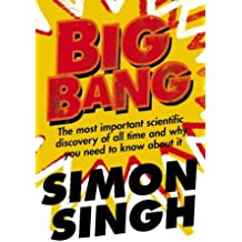 Big Bang: The Most Important Scientific Discovery of All Time and Why You Need to Know About It by Simon Singh (2005-07-04)