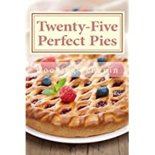 Twenty-Five Perfect Pies: 25 Pies Perfect for Any Party or Special Occasion by Cooking Penguin (2013-02-13)