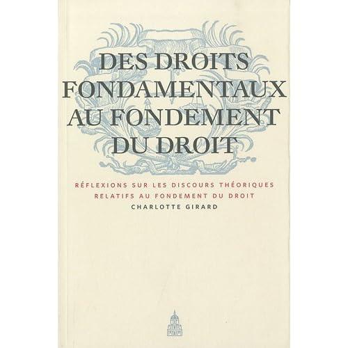 Des droits fondamentaux au fondement du droit : Réflexions sur les discours théoriques relatifs au fondement du droit de Charlotte Girard (17 juin 2010) Broché