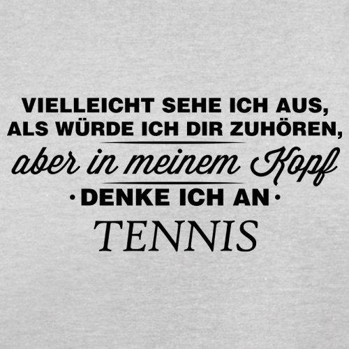 Vielleicht sehe ich aus als würde ich dir zuhören aber in meinem Kopf denke ich an Tennis - Herren T-Shirt - 13 Farben Hellgrau