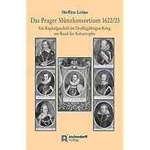 Das Prager Münzkonsortium 1622/23: Ein Kapitalgeschäft im Dreißigjährigen Krieg am Rand der Katastrophe