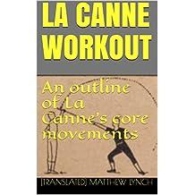 LA CANNE WORKOUT: An outline of La Canne's core movements (English Edition)