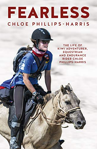 Fearless: The life of adventurer, equestrian and endurance rider Chloe Phillips-Harris (English Edition)
