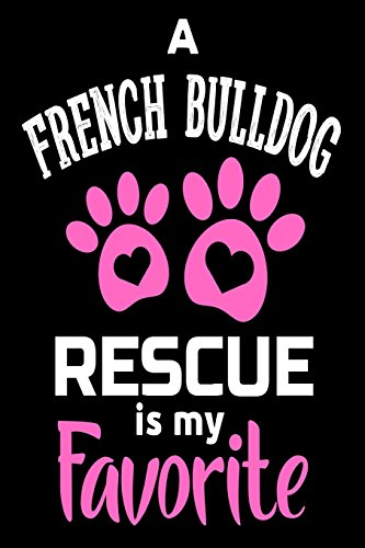 A French Bulldog Rescue Is My Favorite: Cute Dog Parent Journal Gift for Her