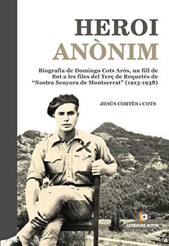 Heroi Anònim: Biografía de Domingo Cots Arós, un fill de Bot a les files del Terç de Requetès de
