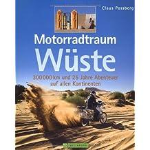 Motorradtraum Wüste: 300 000 km und 25 Jahre Abenteuer auf allen Kontinenten: 30 000 km und 25 Jahre Abenteuer auf allen Kontinenten