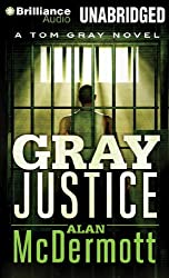 Gray Justice (Tom Gray) by Alan McDermott (2014-03-11)