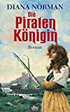 Die Piratenkönigin: Roman - Diana Norman