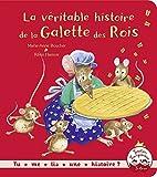La veritable histoire de la Galette des Rois: Written by Marie-Anne Boucher, 2014 Edition, Publisher: Gautier Languereau [Paperback]