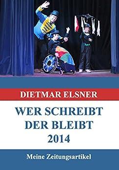 Wer schreibt der bleibt 2014: Meine Zeitungsartikel 2014 von [Elsner, Dietmar]