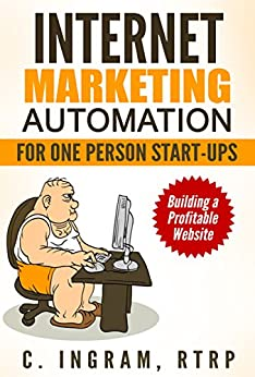 Internet Marketing Automation for One Person Start-ups (Internet Marketing on a Budget Book 1) by [Ingram RTRP, C]