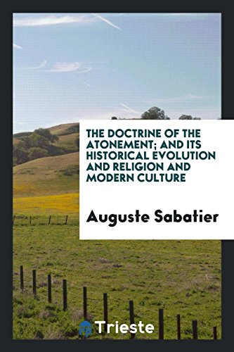 The doctrine of the atonement; and its historical evolution and religion and modern culture