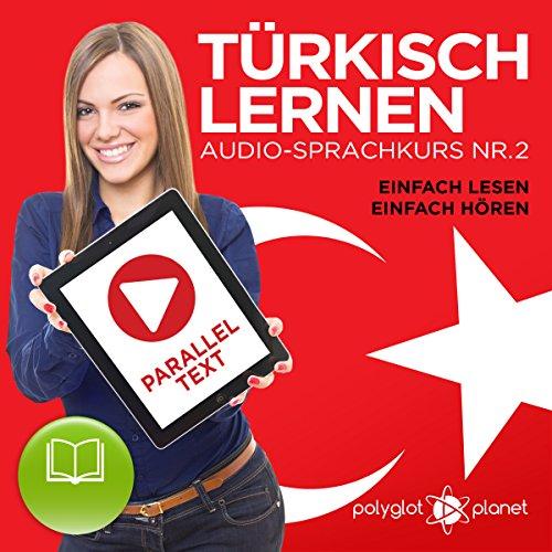 Türkisch Lernen - Einfach Lesen - Einfach Hören: Paralleltext - Audio-Sprachkurs Nr. 2