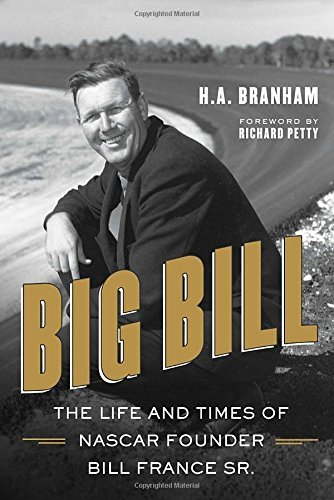 Big Bill: The Life and Times of NASCAR Founder Bill France Sr. by H.A. Branham (2015-03-03)