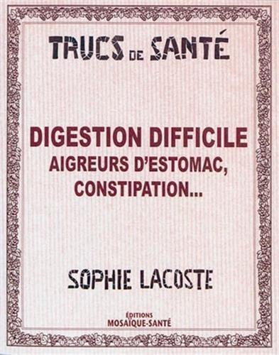 Digestion difficile : Aigreurs d'estomac constipation par Sophie Lacoste