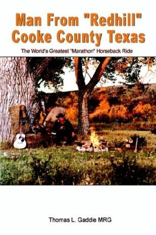 Man From Redhill Cooke County Texas: The World's Greatest Marathon Horseback Ride by Thomas L. Gaddie (2003-07-16)