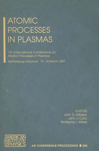 Atomic Processes in Plasmas: The 15th International Conference on Atomic Processes in Plasmas (AIP Conference Proceedings / Atomic, Molecular, Chemical Physics, Band 926)