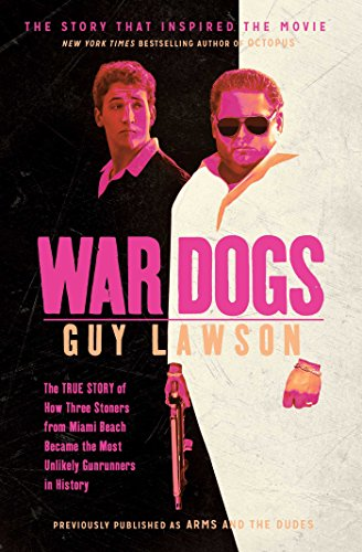 War Dogs: The True Story of How Three Stoners From Miami Beach Became the Most Unlikely Gunrunners in History (English Edition)