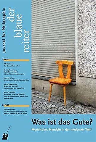 Der Blaue Reiter. Journal für Philosophie / Was ist das Gute?: Moralisches Handeln in der modernen