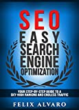 SEO: Easy Search Engine Optimization, Your Step-By-Step Guide To A Sky-High Search Engine Ranking And Never Ending Traffic (SEO Series Book 1) (English Edition)
