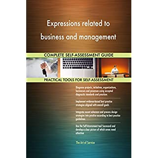 Expressions related to business and management All-Inclusive Self-Assessment - More than 710 Success Criteria, Instant Visual Insights, Spreadsheet Dashboard, Auto-Prioritized for Quick Results