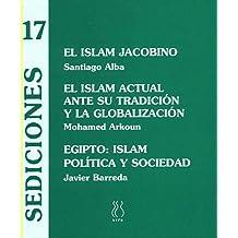 El Islam jacobino;El islam actual ante su tradición y la globalización;Egipto:islam,política y sociedad (Sediciones)
