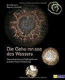Die Geheimnisse des Wassers: Neueste erstaunliche Ergebnisse aus der Wasserforschung - Bernd Kröplin, Regine C. Henschel
