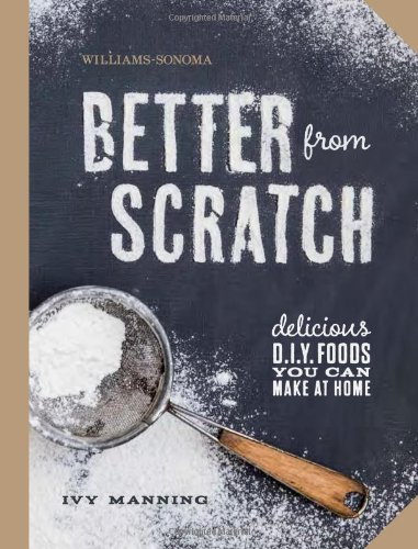 better-from-scratch-williams-sonoma-delicious-diy-foods-to-start-making-at-home