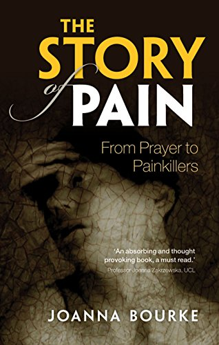 The Story of Pain: From Prayer to Painkillers por Joanna Bourke