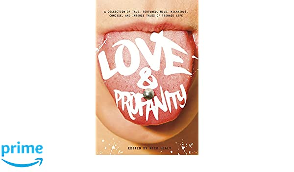 Love & Profanity: A Collection of True, Tortured, Wild, Hilarious, Concise, and Intense Tales of Teenage Lif: Amazon.co.uk: Rachael Hanel, Geoff Herbach, ...
