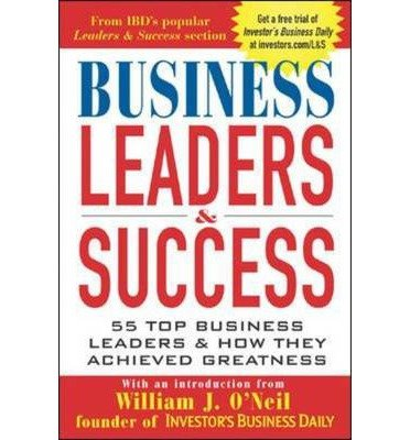(BUSINESS LEADERS & SUCCESS: 55 TOP BUSINESS LEADERS & HOW THEY ACHIEVED GREATNESS - GREENLIGHT ) BY O'NEIL, WILLIAM J{AUTHOR}Paperback