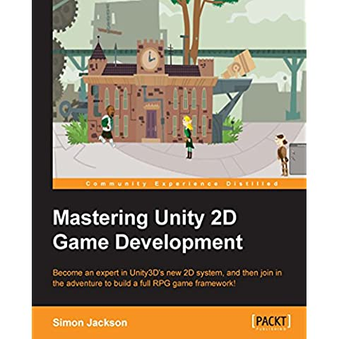 Mastering Unity 2D Game Development - Building Exceptional 2D Games with (Mastering Computer)