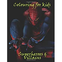 Colouring for kids Superheroes and Villains: A great colouring book for kids on superheroes and villains, this A4 55 page book has great scenes to colour. Age 5+. makes a great gift.