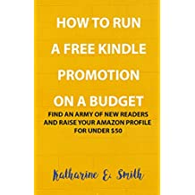 How to Run a Free Kindle Promotion on a Budget: Find an army of new readers and raise your Amazon profile for under $50